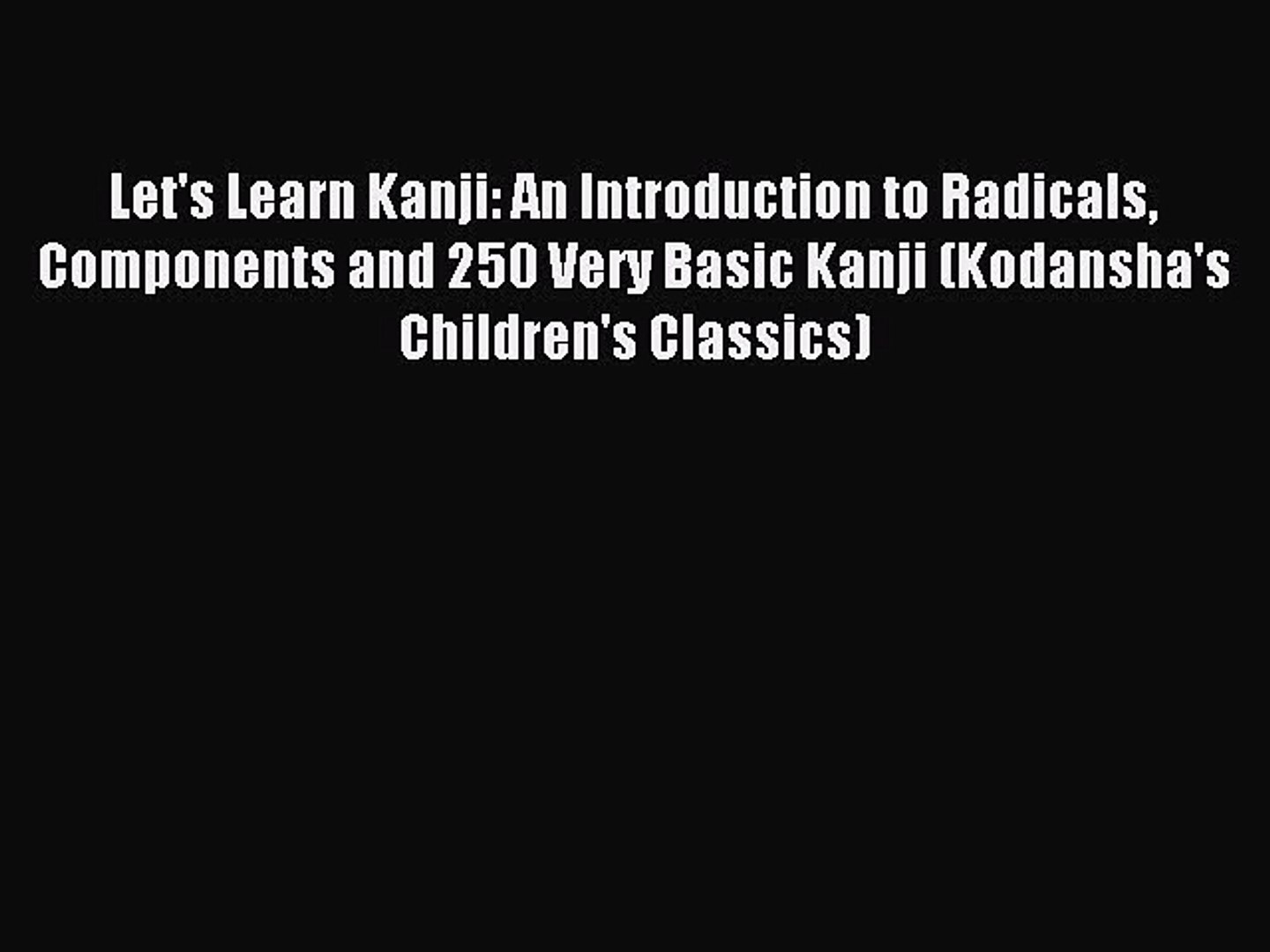 Read Let's Learn Kanji: An Introduction to Radicals Components and 250 Very  Basic Kanji (Kodansha's