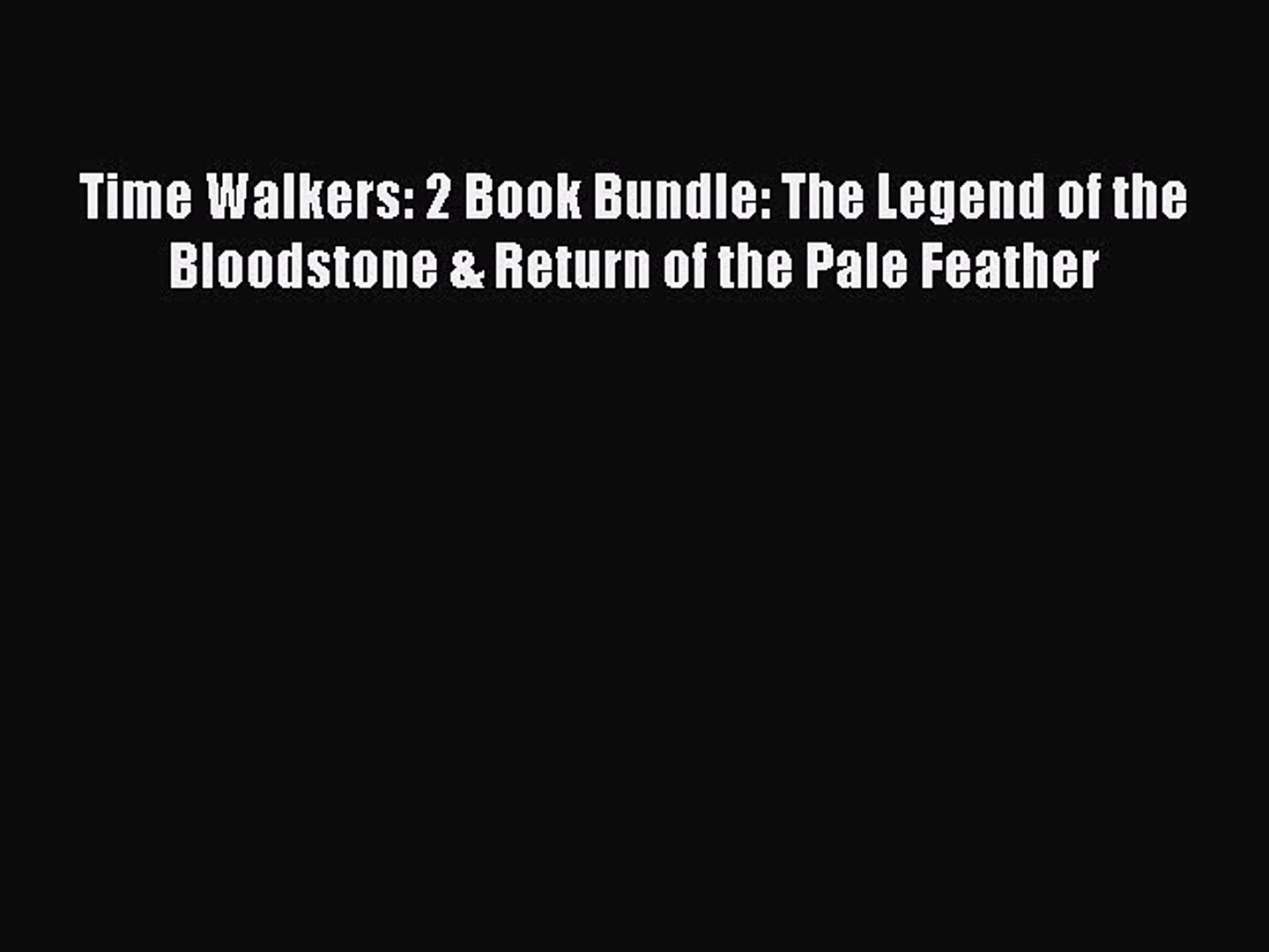 Download Time Walkers: 2 Book Bundle: The Legend of the Bloodstone & Return of the Pale Feather