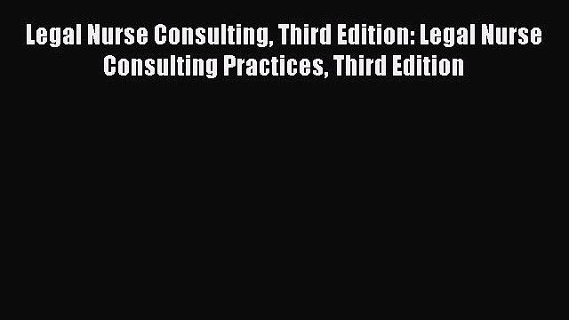 Read Legal Nurse Consulting Third Edition: Legal Nurse Consulting Practices Third Edition Ebook