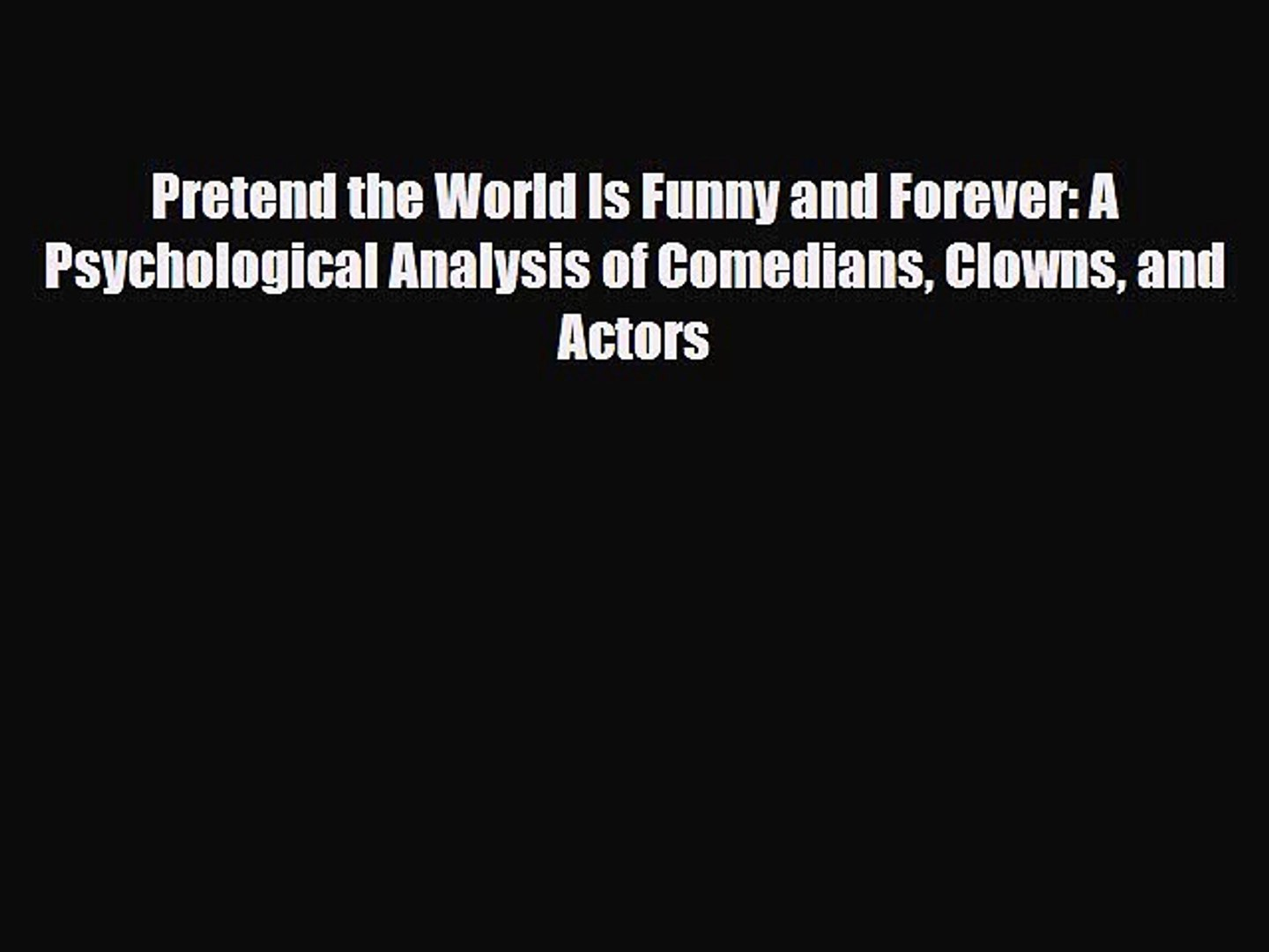 [Download] Pretend the World Is Funny and Forever: A Psychological Analysis of Comedians Clowns