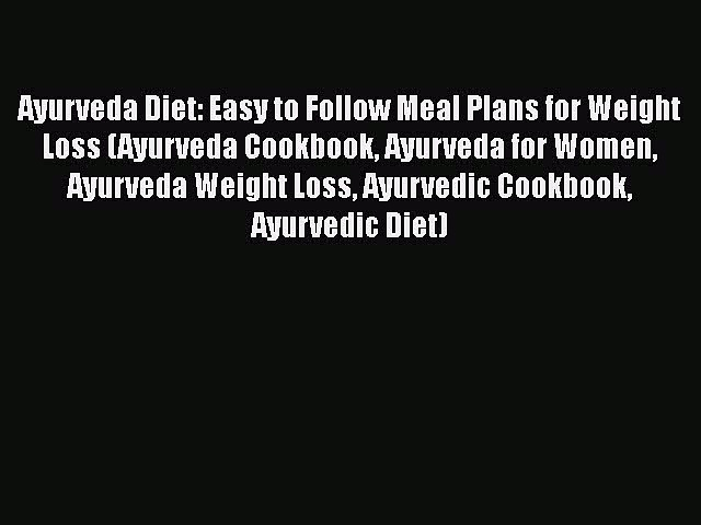 Download Ayurveda Diet: Easy to Follow Meal Plans for Weight Loss (Ayurveda Cookbook Ayurveda
