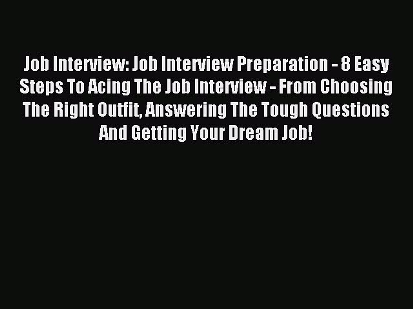 Read Job Interview: Job Interview Preparation - 8 Easy Steps To Acing The Job Interview - From