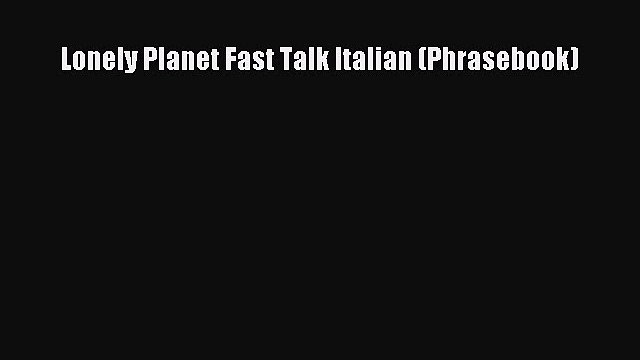 Read Lonely Planet Fast Talk Italian (Phrasebook) Ebook Free