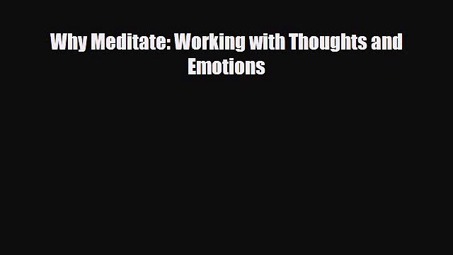 Read ‪Why Meditate: Working with Thoughts and Emotions‬ Ebook Free