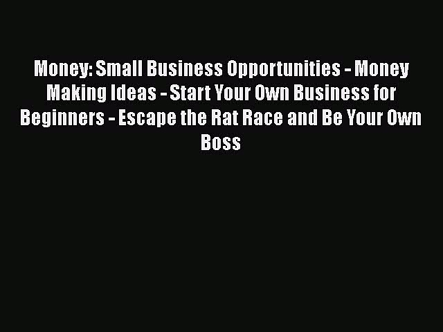 Read Money: Small Business Opportunities – Money Making Ideas – Start Your Own Business for