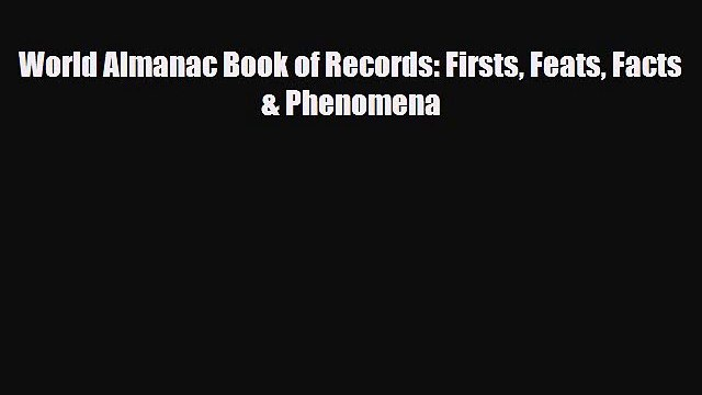 PDF World Almanac Book of Records: Firsts Feats Facts & Phenomena Free Books