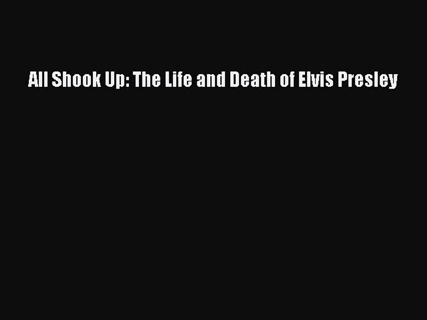Read All Shook Up: The Life and Death of Elvis Presley Ebook Free