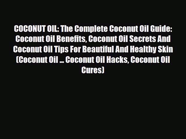 Read COCONUT OIL: The Complete Coconut Oil Guide: Coconut Oil Benefits Coconut Oil Secrets