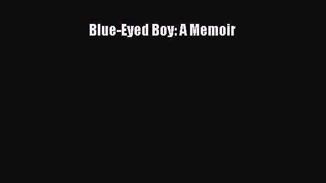 Read Blue-Eyed Boy: A Memoir PDF Online
