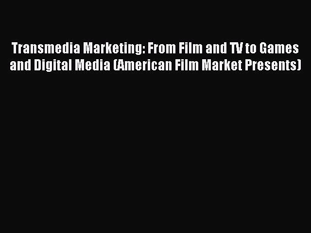 Read Transmedia Marketing: From Film and TV to Games and Digital Media (American Film Market