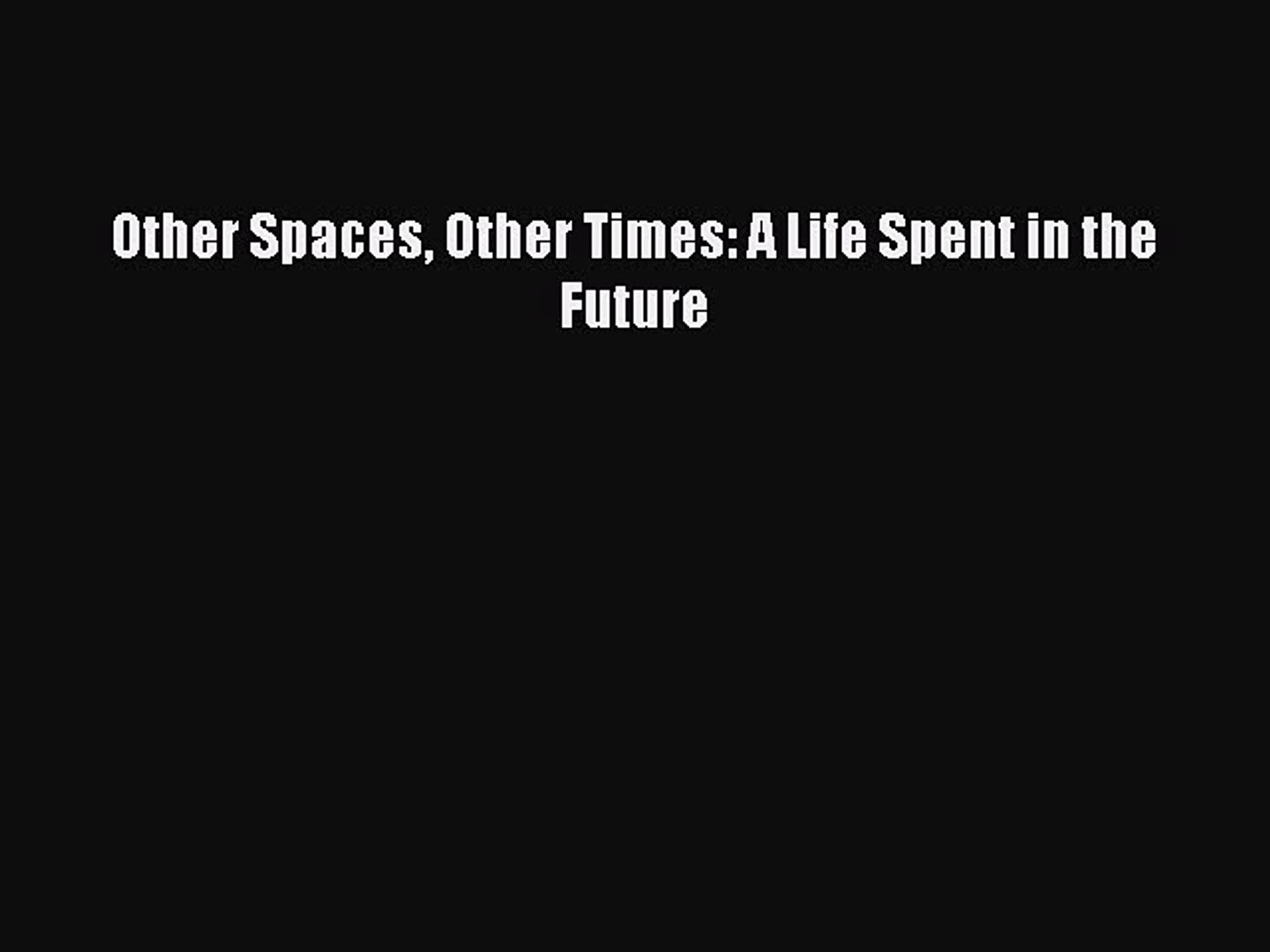Read Other Spaces Other Times: A Life Spent in the Future Ebook Free