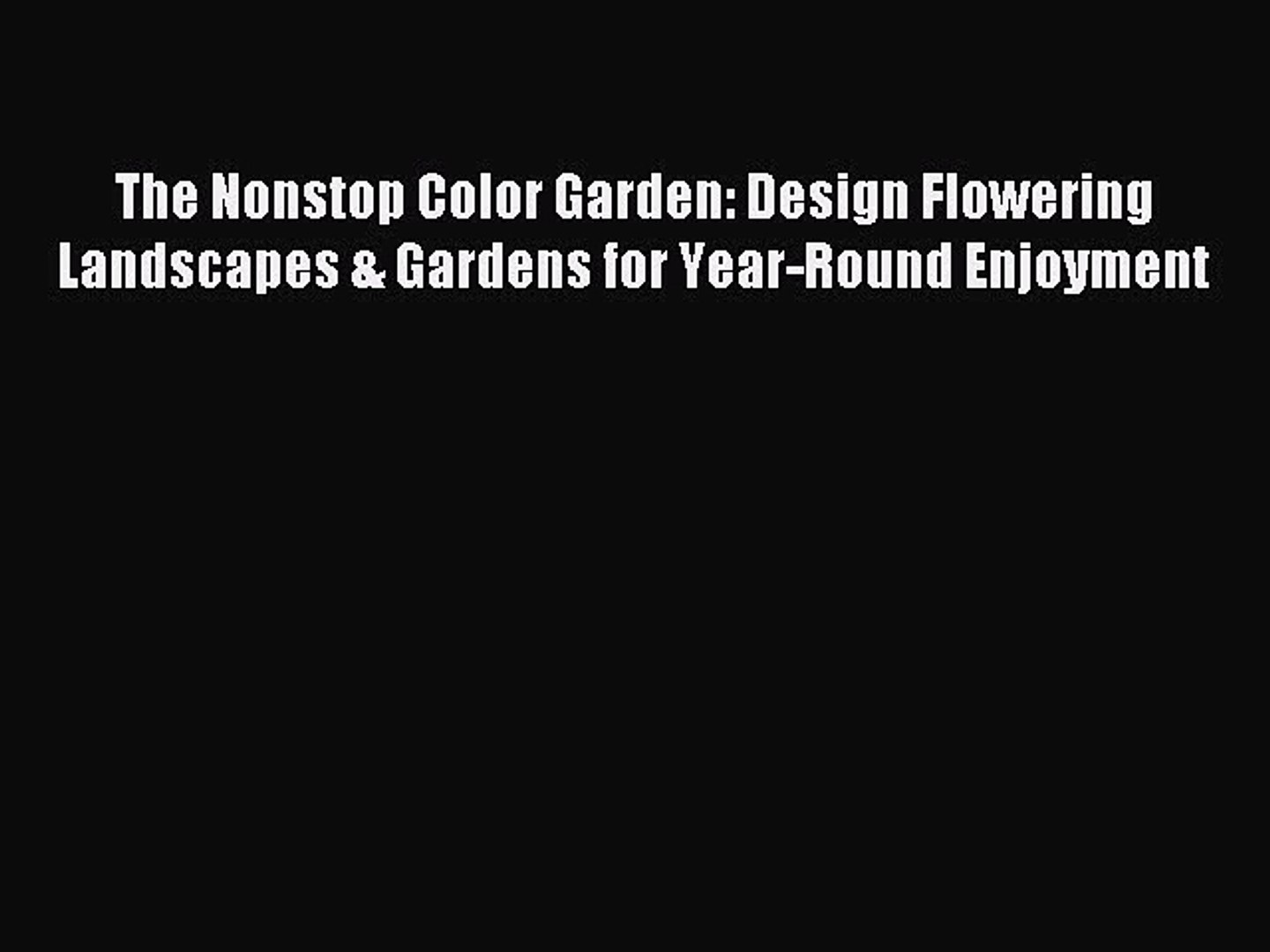 Read The Nonstop Color Garden: Design Flowering Landscapes & Gardens for Year-Round Enjoyment