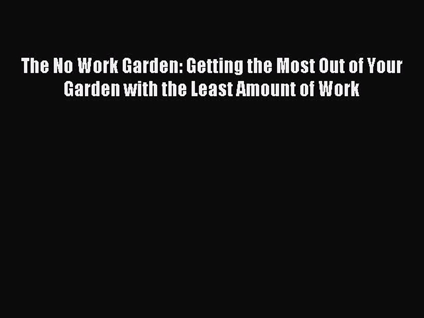 Read The No Work Garden: Getting the Most Out of Your Garden with the Least Amount of Work