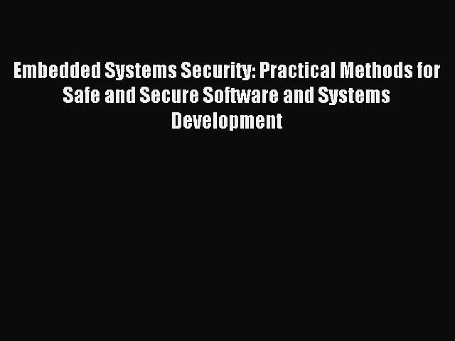 Read Embedded Systems Security: Practical Methods for Safe and Secure Software and Systems
