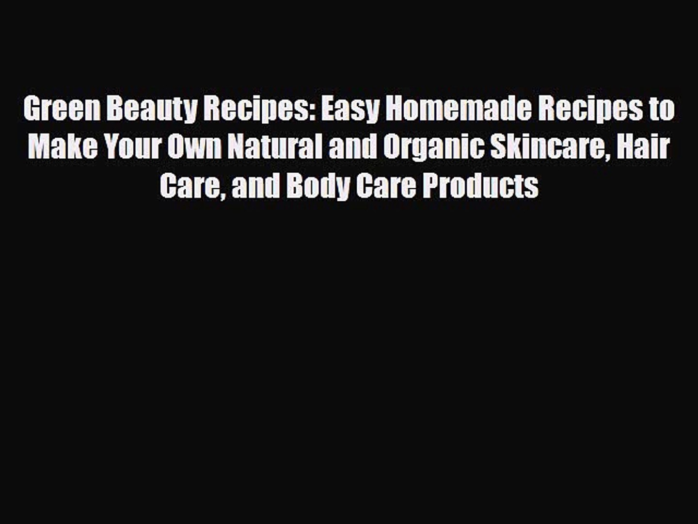 Download Green Beauty Recipes Easy Homemade Recipes To Make Your Own Natural And Organic Video Dailymotion