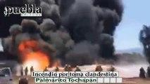 Puebla  incendio en toma clandestina lleva más de 30 horas