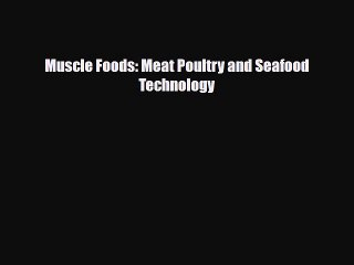 [Download] Muscle Foods: Meat Poultry and Seafood Technology [Read] Online