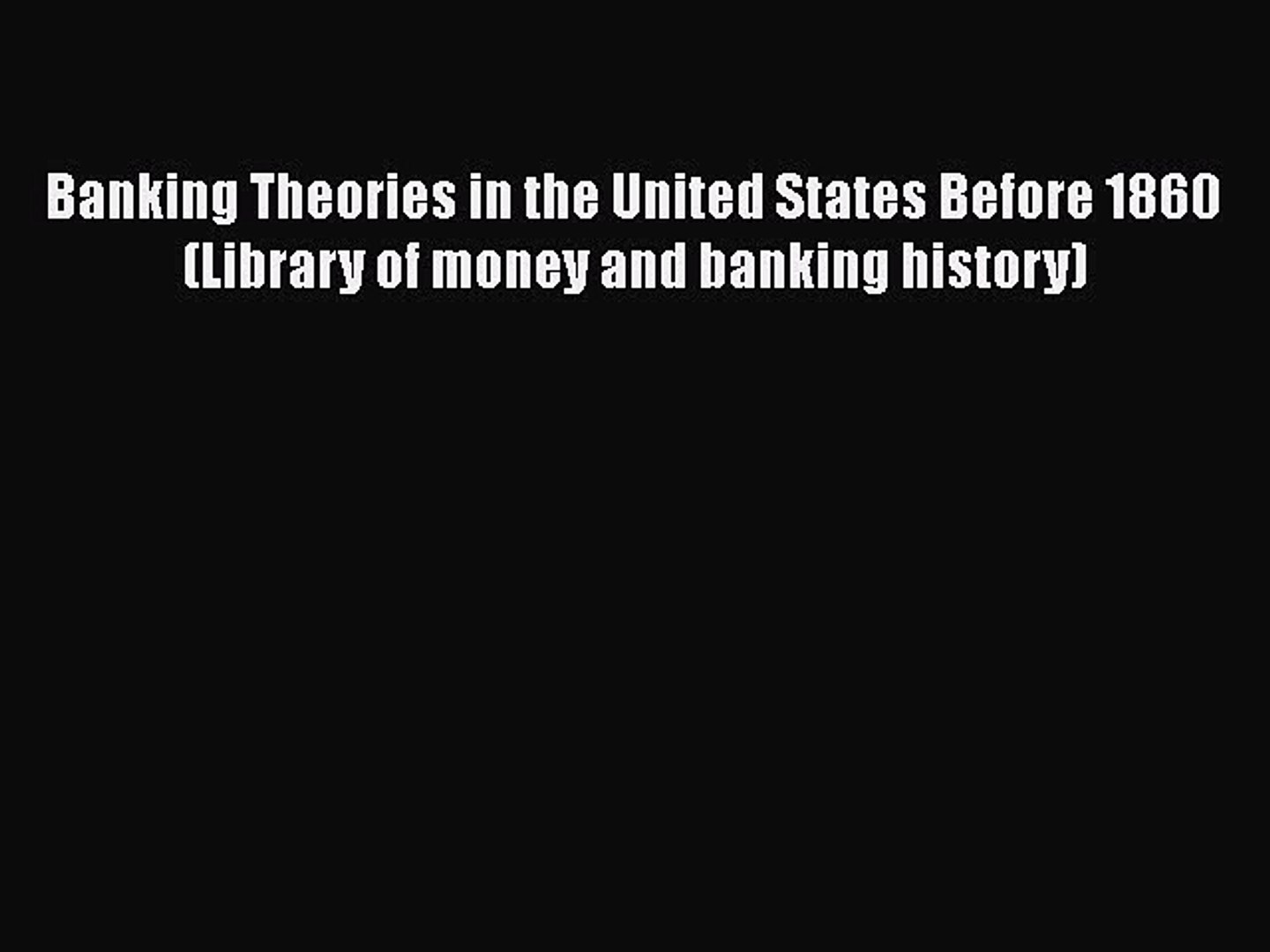 PDF Banking Theories in the United States Before 1860 (Library of money and banking history)