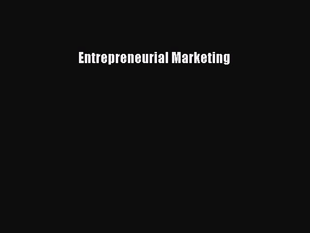 Read Entrepreneurial Marketing Ebook Free