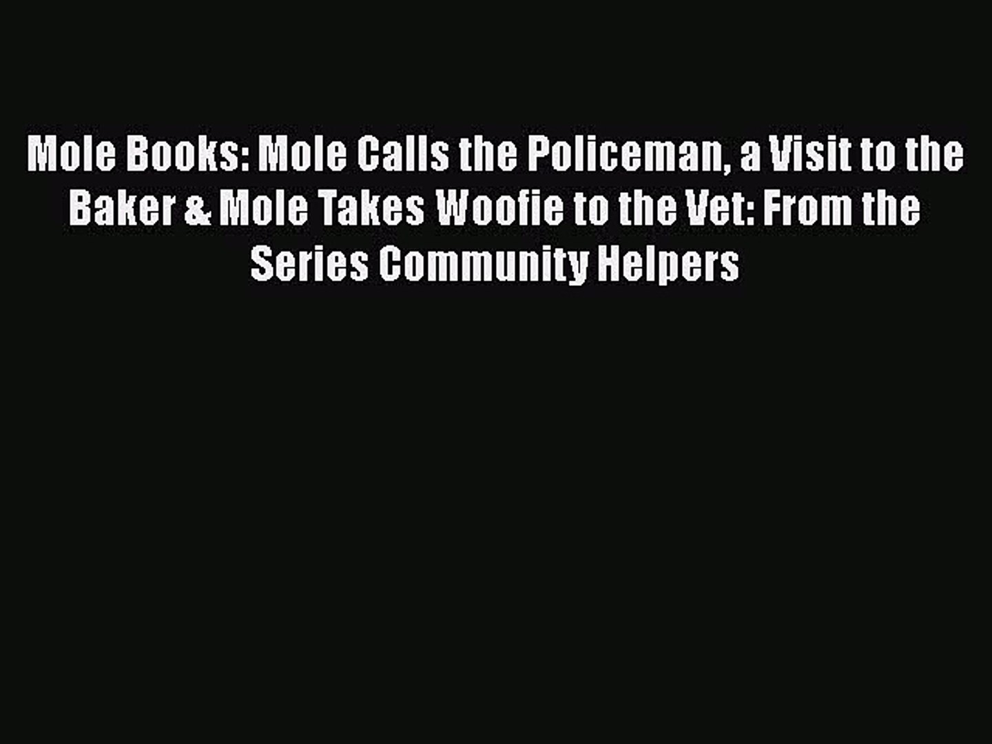 Read Mole Books: Mole Calls the Policeman a Visit to the Baker & Mole Takes Woofie to the Vet:
