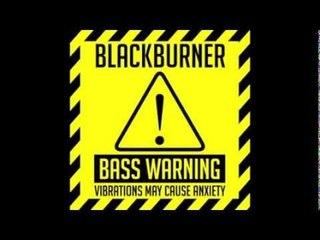 Blackburner - Burn (BassWarning!)