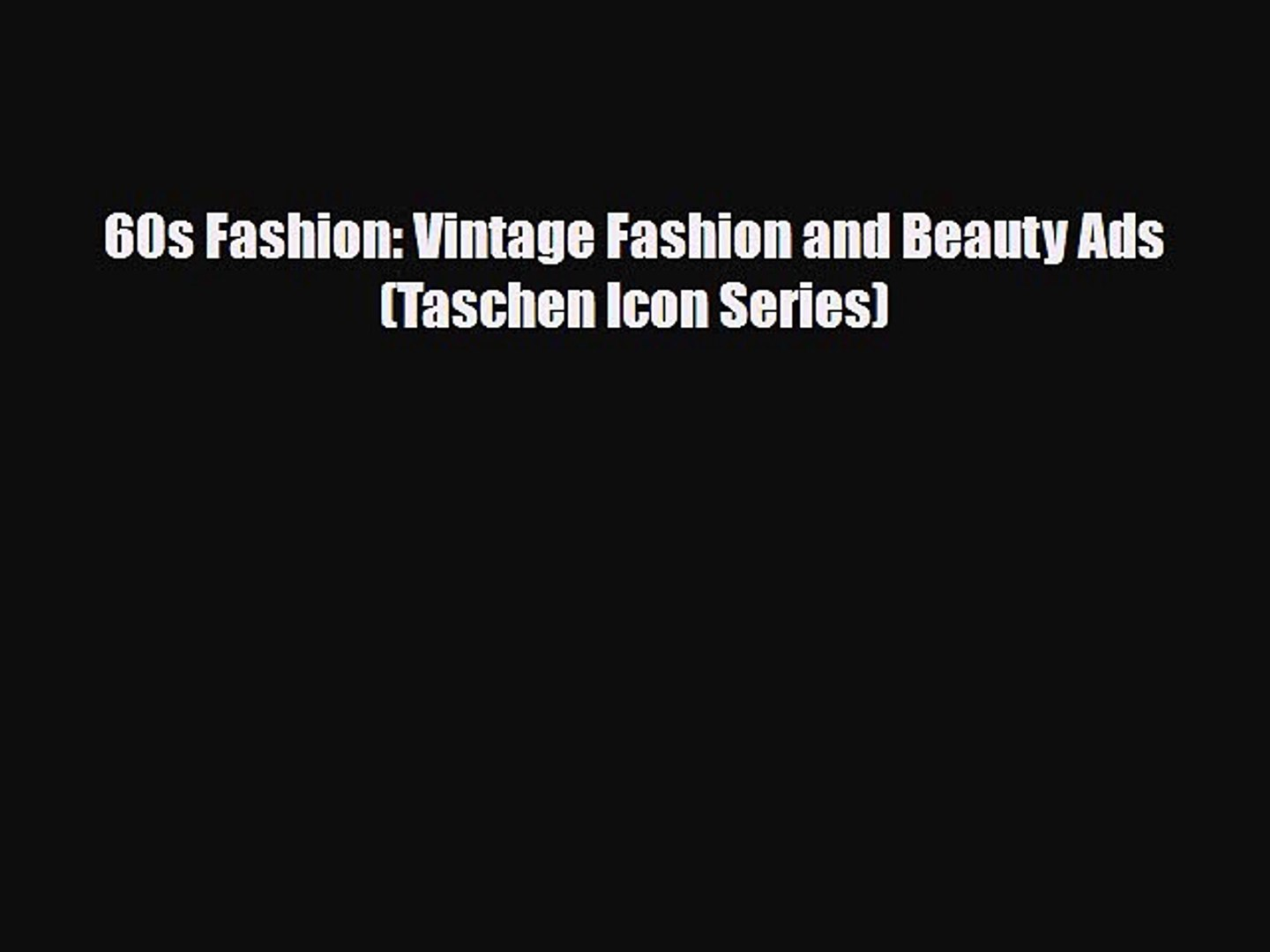 [Download] 60s Fashion: Vintage Fashion and Beauty Ads (Taschen Icon Series) [Download] Full