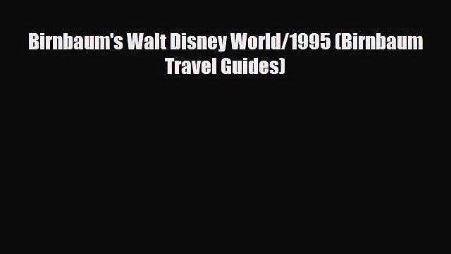 PDF Birnbaum's Walt Disney World/1995 (Birnbaum Travel Guides) Free Books