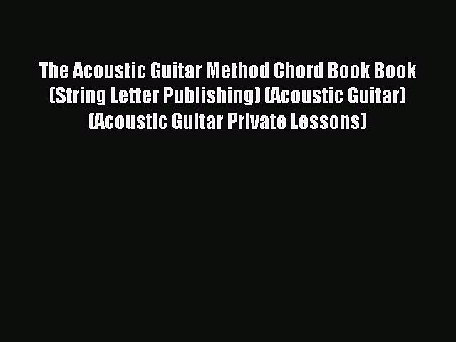 Read The Acoustic Guitar Method Chord Book Book (String Letter Publishing) (Acoustic Guitar)
