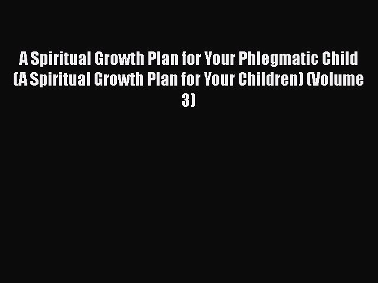 Read A Spiritual Growth Plan for Your Phlegmatic Child (A Spiritual Growth Plan for Your Children)