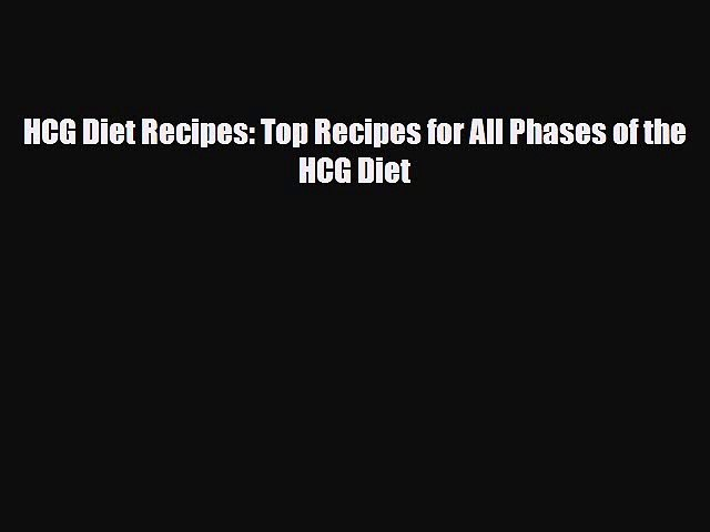 Download HCG Diet Recipes: Top Recipes for All Phases of the HCG Diet Ebook Free
