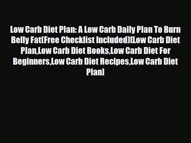 Download Low Carb Diet Plan: A Low Carb Daily Plan To Burn Belly Fat(Free Checklist Included)[Low