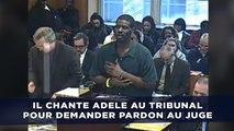 Il chante Adele au tribunal pour demander pardon au juge