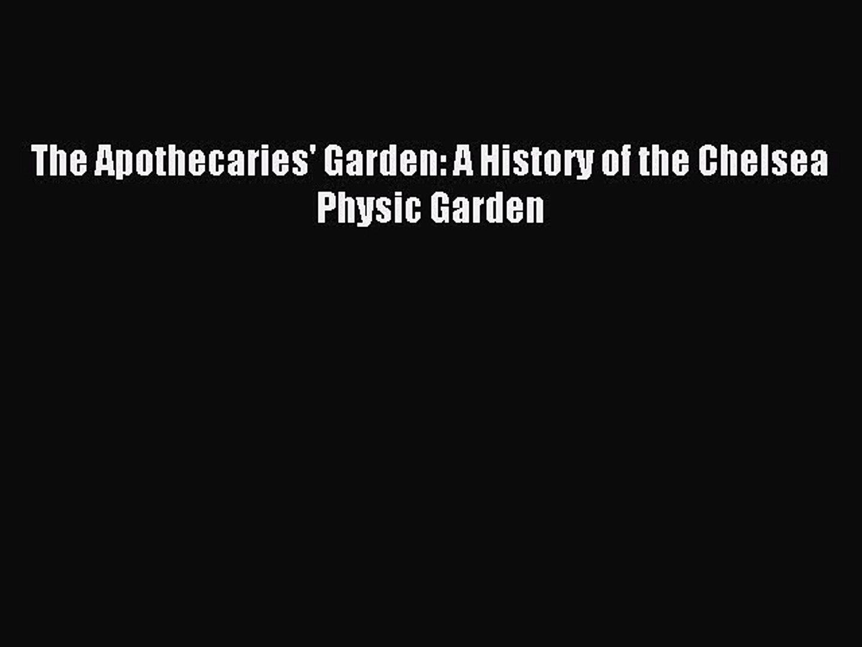Read The Apothecaries' Garden: A History of the Chelsea Physic Garden Ebook Free