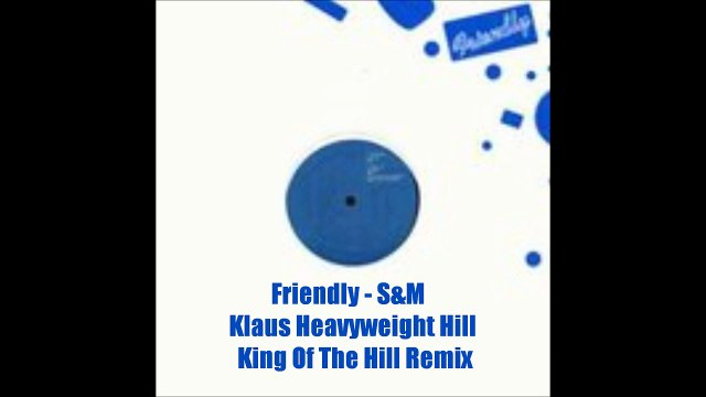 Friendly S&M - Klaus Heavyweight Hill - King of the Hill Remix - Fat! Records 2003