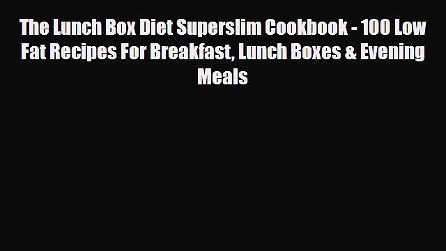 Download ‪The Lunch Box Diet Superslim Cookbook - 100 Low Fat Recipes For Breakfast Lunch Boxes
