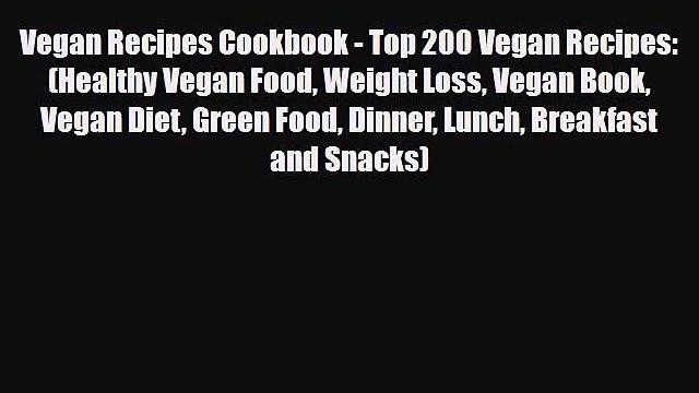 Read Vegan Recipes Cookbook - Top 200 Vegan Recipes: (Healthy Vegan Food Weight Loss Vegan