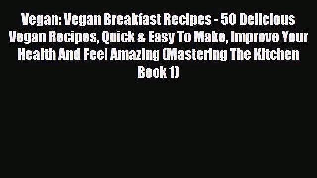 Read Vegan: Vegan Breakfast Recipes - 50 Delicious Vegan Recipes Quick & Easy To Make Improve