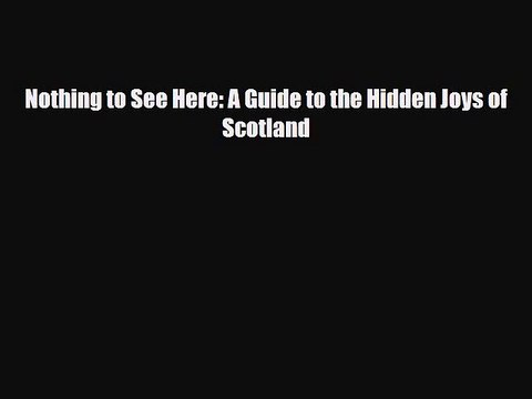PDF Nothing to See Here: A Guide to the Hidden Joys of Scotland Free Books