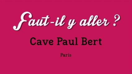 """""""Faut-il y aller ?"""" - Cave Paul Bert"""