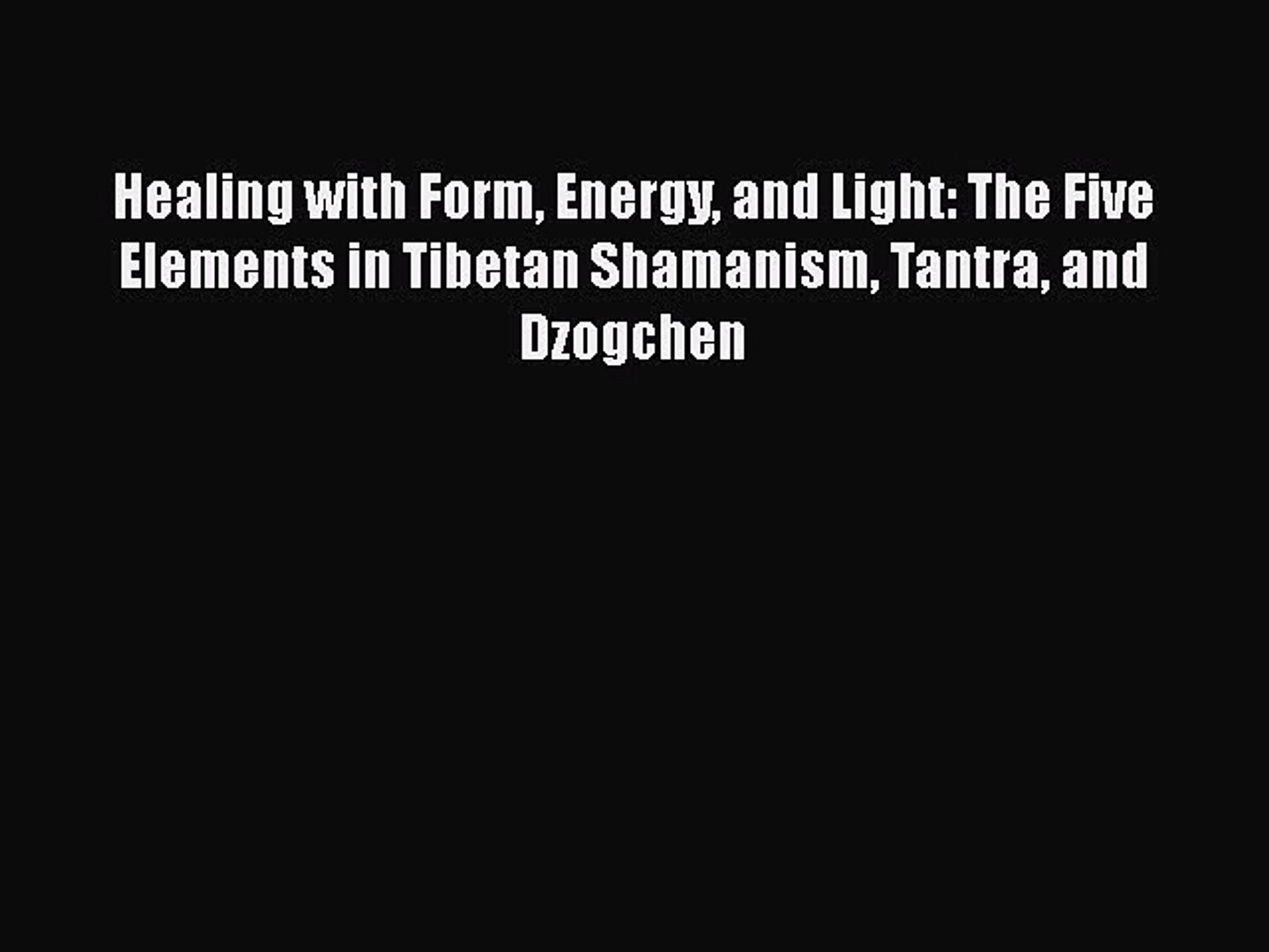 PDF Healing with Form Energy and Light: The Five Elements in Tibetan  Shamanism Tantra and Dzogchen