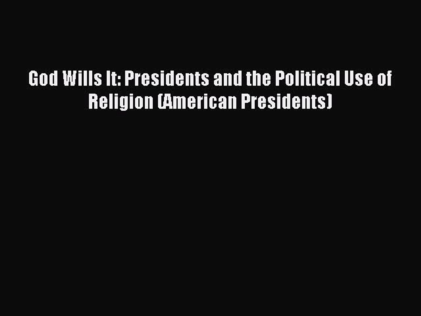 Read God Wills It: Presidents and the Political Use of Religion (American Presidents) Ebook