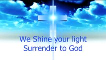 We Shine Your Light Surrender to God, You conquered the grave, we are all saved, Creator of all, O Saviour of all, We praise you Lord, forever more: Christian Rock Praise Song English (with Lyrics)