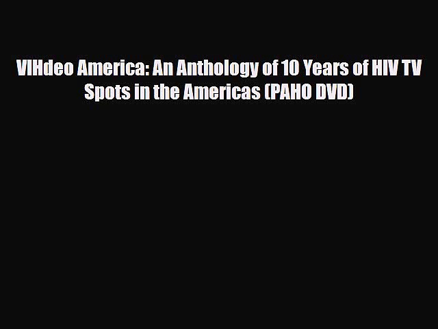 Download VIHdeo America: An Anthology of 10 Years of HIV TV Spots in the Americas (PAHO DVD)