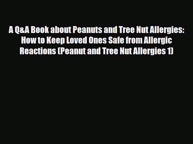 Read ‪A Q&A Book about Peanuts and Tree Nut Allergies: How to Keep Loved Ones Safe from Allergic‬
