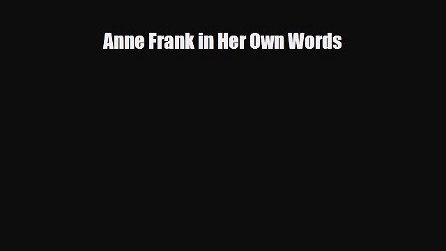Read ‪Anne Frank in Her Own Words PDF Free