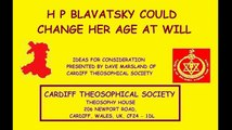 Theosophy:- H P Blavatsky could change her age at will