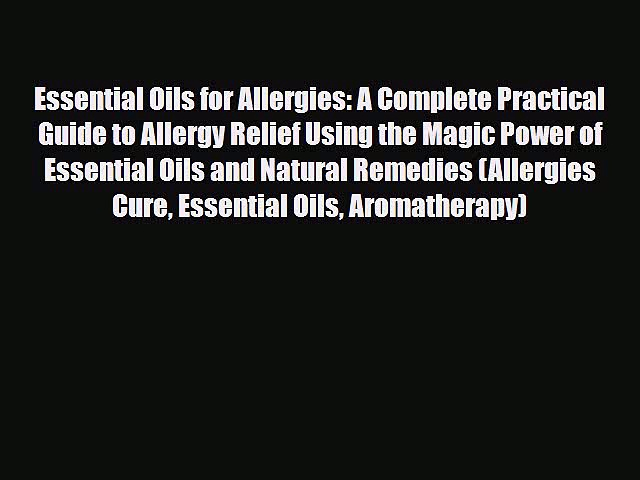 Read Essential Oils for Allergies: A Complete Practical Guide to Allergy Relief Using the