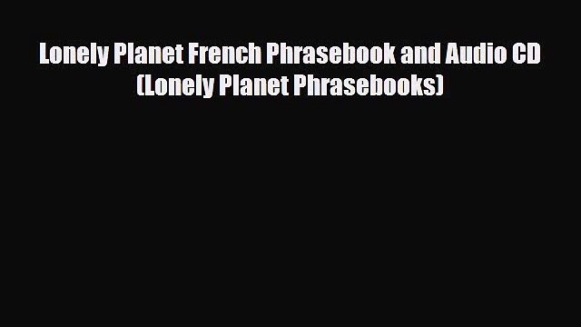 [PDF] Lonely Planet French Phrasebook and Audio CD (Lonely Planet Phrasebooks) [Download] Online