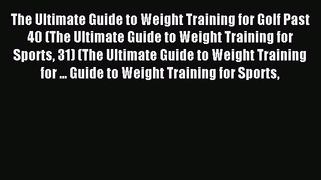 Read The Ultimate Guide to Weight Training for Golf Past 40 (The Ultimate Guide to Weight Training