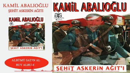 Kamil Abalıoğlu - Şehit Askerin  Ağıtı